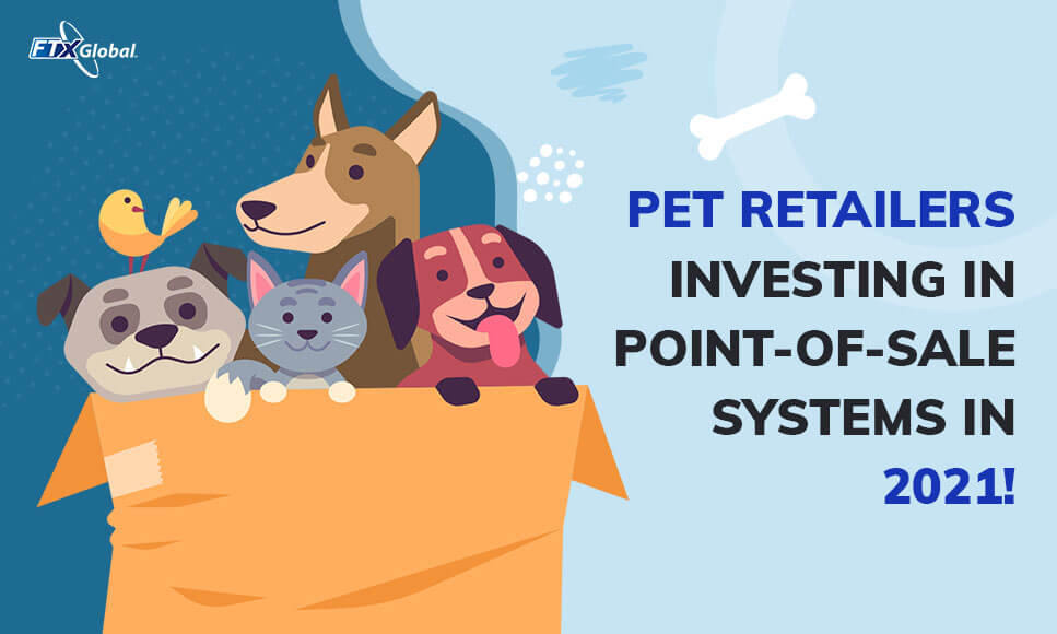 Pet Retailers Investing in Point-of-Sale systems in 2021!